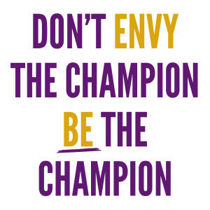Don't Envy the Champion - Be the Champion